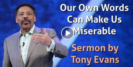 Our Own Words Can Make Us Miserable - Tony Evans (December-10-2020)