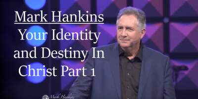 Mark Hankins sermon Your Identity and Destiny In Christ Part 1 - online
