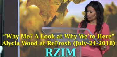 """Why Me? A Look at Why We're Here"" – Alycia Wood at ReFresh (July-24-2018) Ravi Zacharias"
