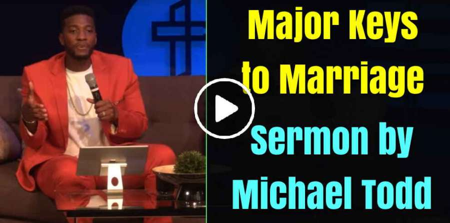 Michael Todd (June-19-2019) Major Keys to Marriage :: Relationship Goals (Part 4)