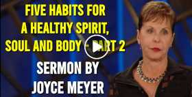 Five Habits for a Healthy Spirit, Soul and Body - Part 2 - Joyce Meyer (July-09-2020)