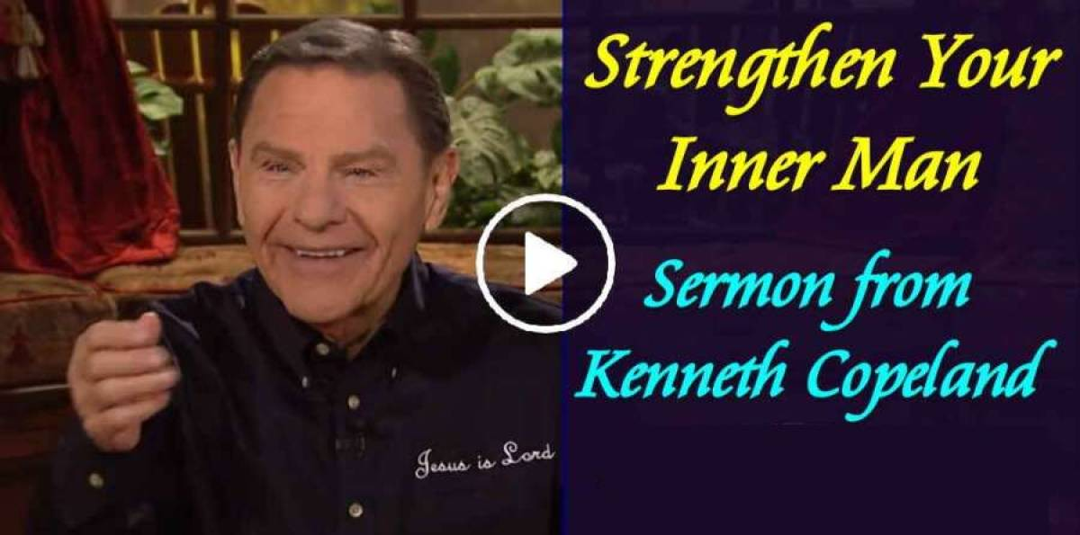 Strengthen Your Inner Man - Kenneth Copeland (March-12-2019)