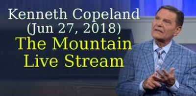 Kenneth Copeland (Jun 27, 2018) - The Mountain Live Stream