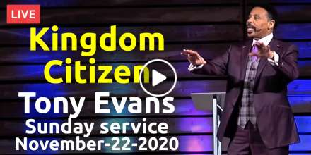 Kingdom Citizen - Tony Evans, Sunday service (November-22-2020)