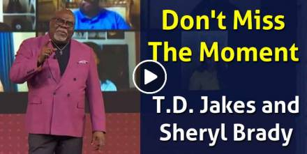 Don't Miss The Moment - Bishop T.D. Jakes and Pastor Sheryl Brady (February-10-2021)