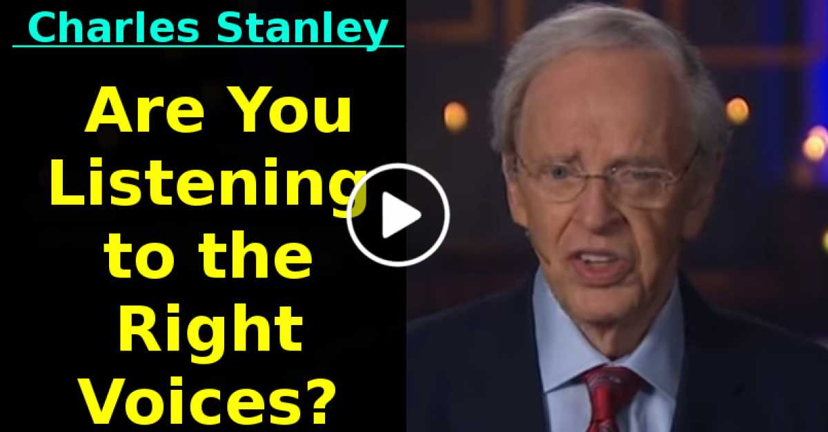 Are You Listening to the Right Voices? – Dr. Charles Stanley ( May-27-2020)