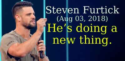 Steven Furtick (Aug 03, 2018) - He's doing a new thing.