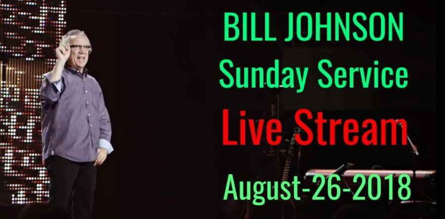 BILL JOHNSON - Sunday Service - Bethel Church (August-26-2018)