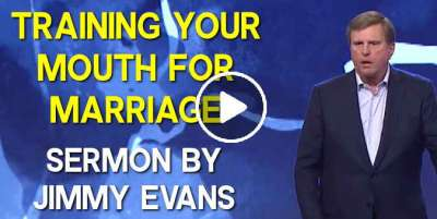Training Your Mouth for Marriage - Jimmy Evans (April-23-2020)