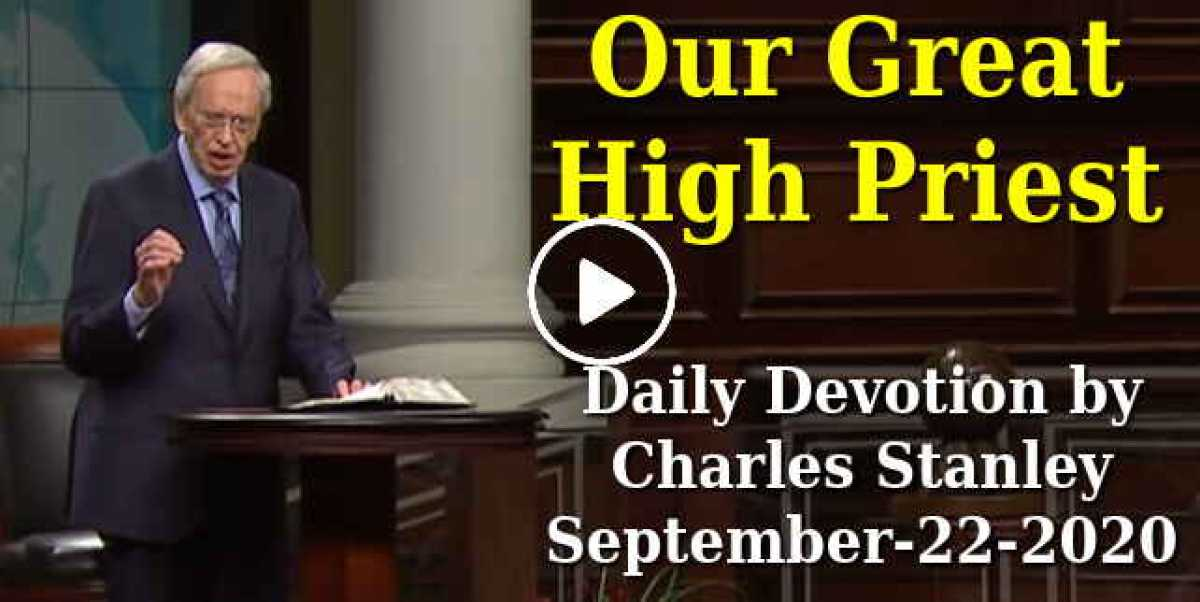 Our Great High Priest - Charles Stanley Daily Devotion (September-22-2020)