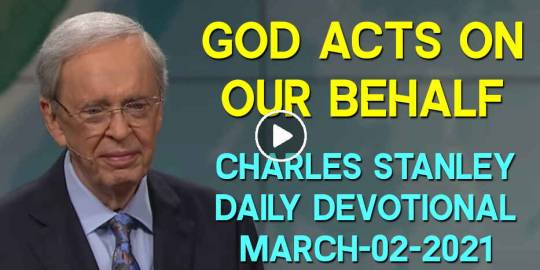 God Acts on Our Behalf - Charles Stanley Daily Devotional (March-02-2021)