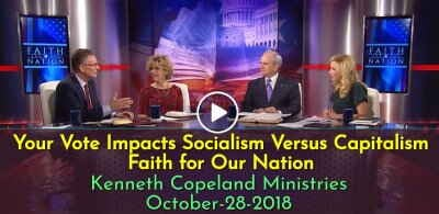 Your Vote Impacts Socialism Versus Capitalism - Faith for Our Nation - Kenneth Copeland Ministries (October-28-2018)