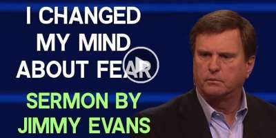 I Changed My Mind About Fear - Jimmy Evans (March-18-2020)