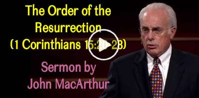 The Order of the Resurrection (1 Corinthians 15:20-28) John MacArthur