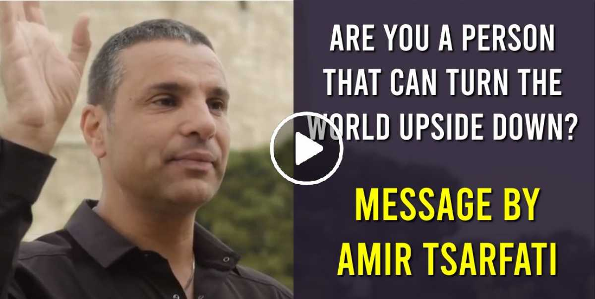 Are you a person that can turn the world upside down? - Amir Tsarfati (June-06-2020)