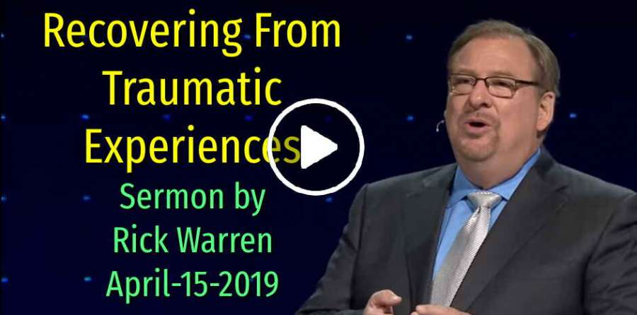 Recovering From Traumatic Experiences with Rick Warren (April-15-2019)