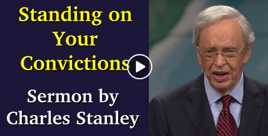 Sermon of Dr. Charles Stanley -Standing on Your Convictions (June-29-2018)