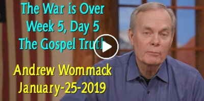 The War is Over - Week 5, Day 5 - The Gospel Truth - Andrew Wommack (January-25-2019)