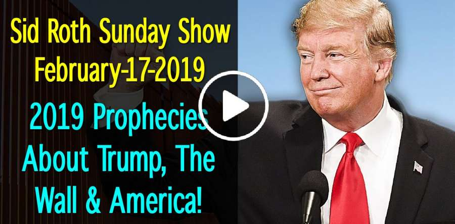 Sid Roth Sunday Show February-17-2019 - 2019 Prophecies About Trump, The  Wall & America!