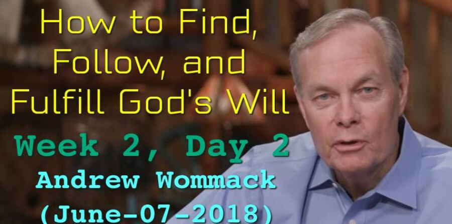 How to Find, Follow, and Fulfill God's Will - Week 2, Day 2 - Andrew Wommack (June-07-2018)