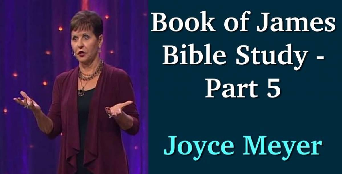 Book of James Bible Study - Part 5 - Enjoying Everyday Life - Joyce Meyer  (March-22-2019)