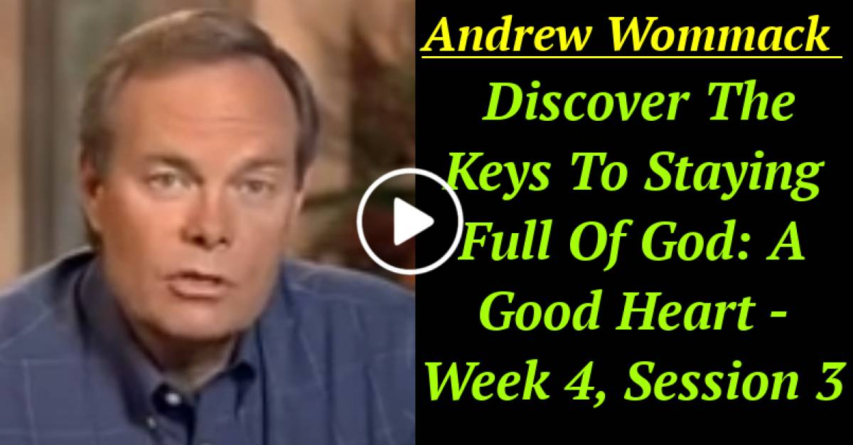 Andrew Wommack: Discover The Keys To Staying Full Of God: A Good Heart - Week 4, Session 3 (March-13-2021)