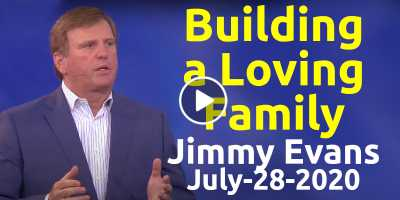Building a Loving Family - Jimmy Evans (July-28-2020)