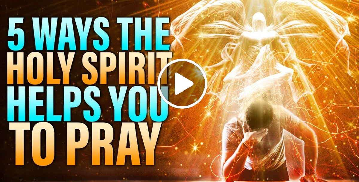 5 Ways The Holy Spirit Helps You To Pray - Christian Motivation