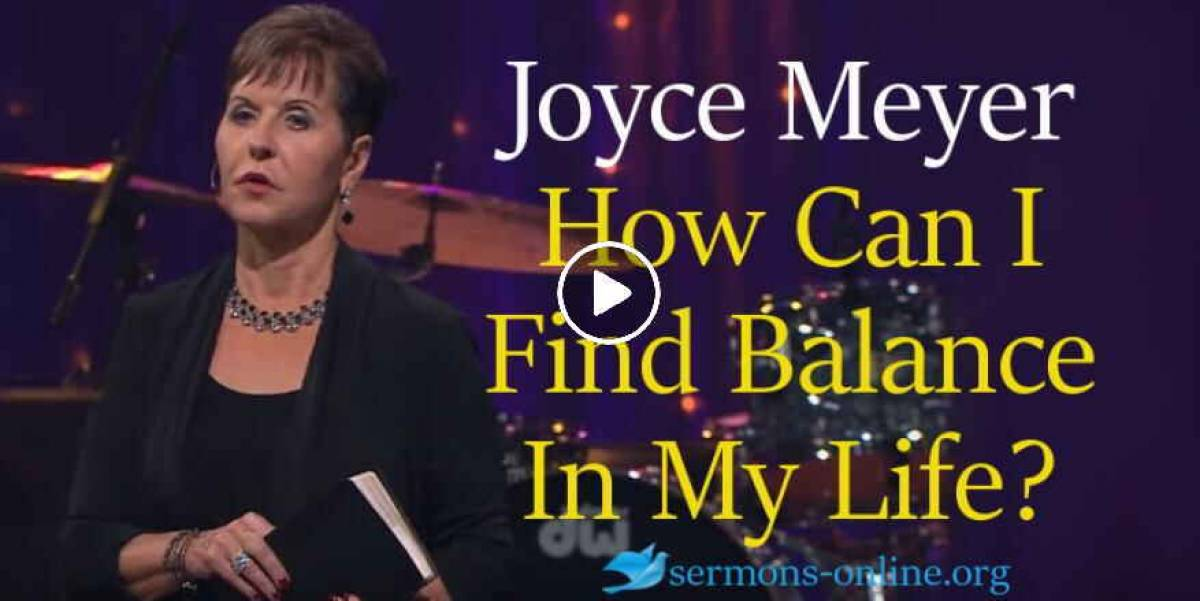 How Can I Find Balance In My Life?  4 Feb. 2018 - Joyce Meyer