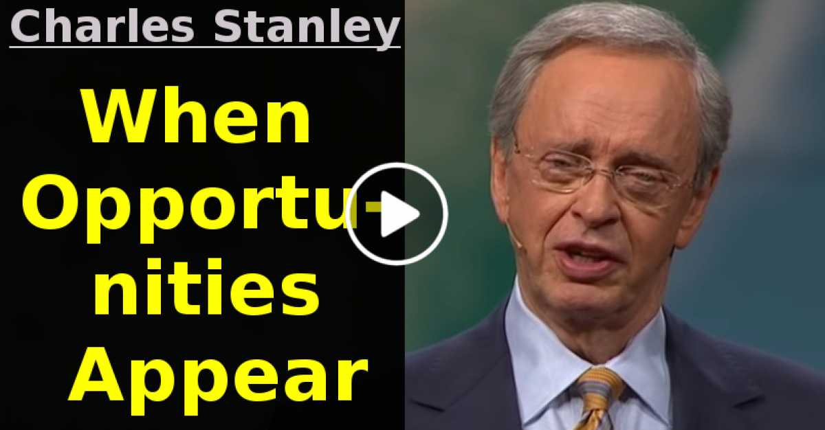 When Opportunities Appear – Dr. Charles Stanley (June-04-2020)