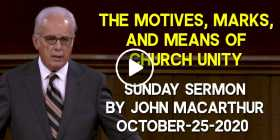 The Motives, Marks, and Means of Church Unity - John MacArthur October-25-2020 Sunday Sermon