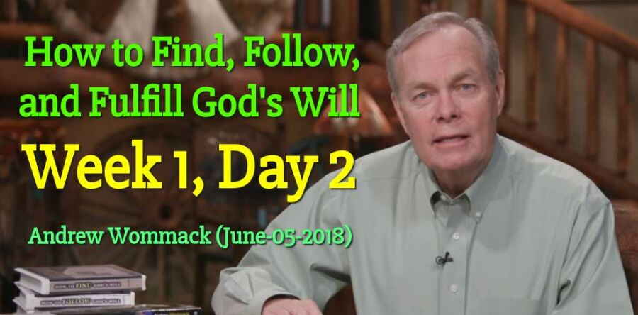 How to Find, Follow, and Fulfill God's Will - Week 1, Day 2 - Andrew Wommack (June-05-2018)