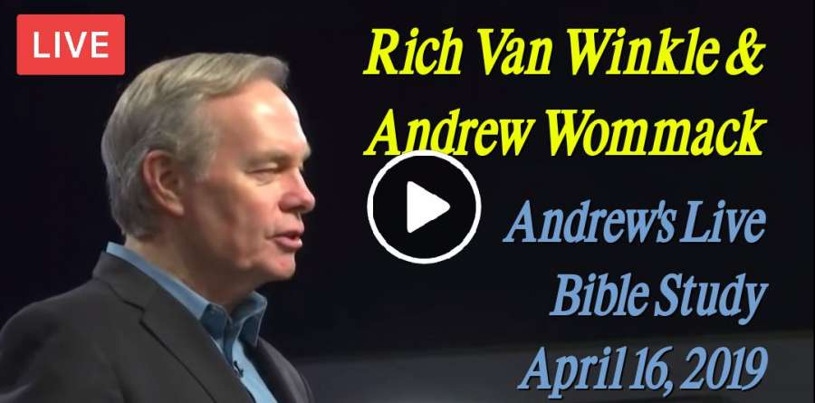 Andrew's Live Bible Study - Rich Van Winkle & Andrew Wommack - April 16, 2019