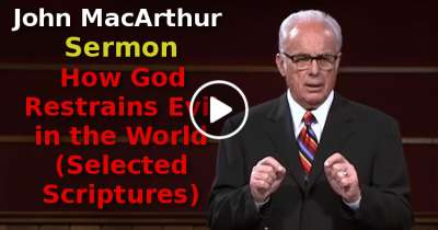 John MacArthur-How God Restrains Evil in the World (Selected Scriptures) (August-07-2019)