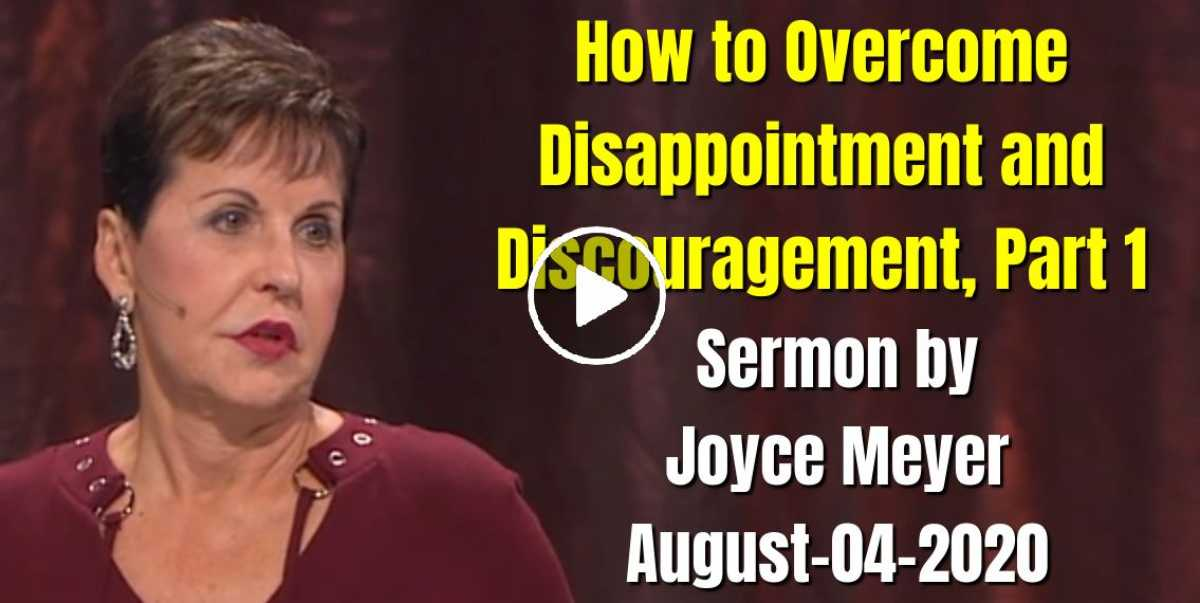 How to Overcome Disappointment and Discouragement, Part 1 (August-04-2020) Joyce Meyer