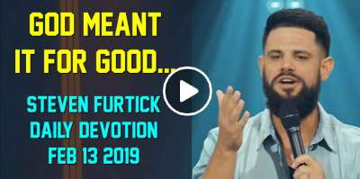 God meant it for good... - Steven Furtick Daily Devotion (February-13-2019)