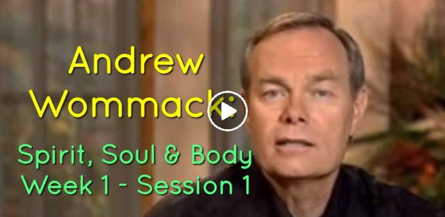 Andrew Wommack: Spirit, Soul & Body - Week 1 - Session 1