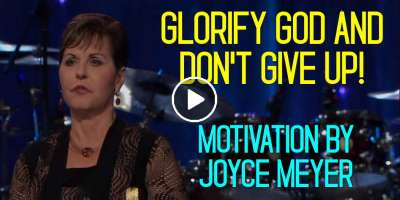 Glorify God and Don't Give Up! - Joyce Meyer Motivation (September-06-2019)
