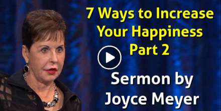 7 Ways to Increase Your Happiness Part 2, 14 Feb. 2018- Enjoying Everyday Life - Joyce Meyer