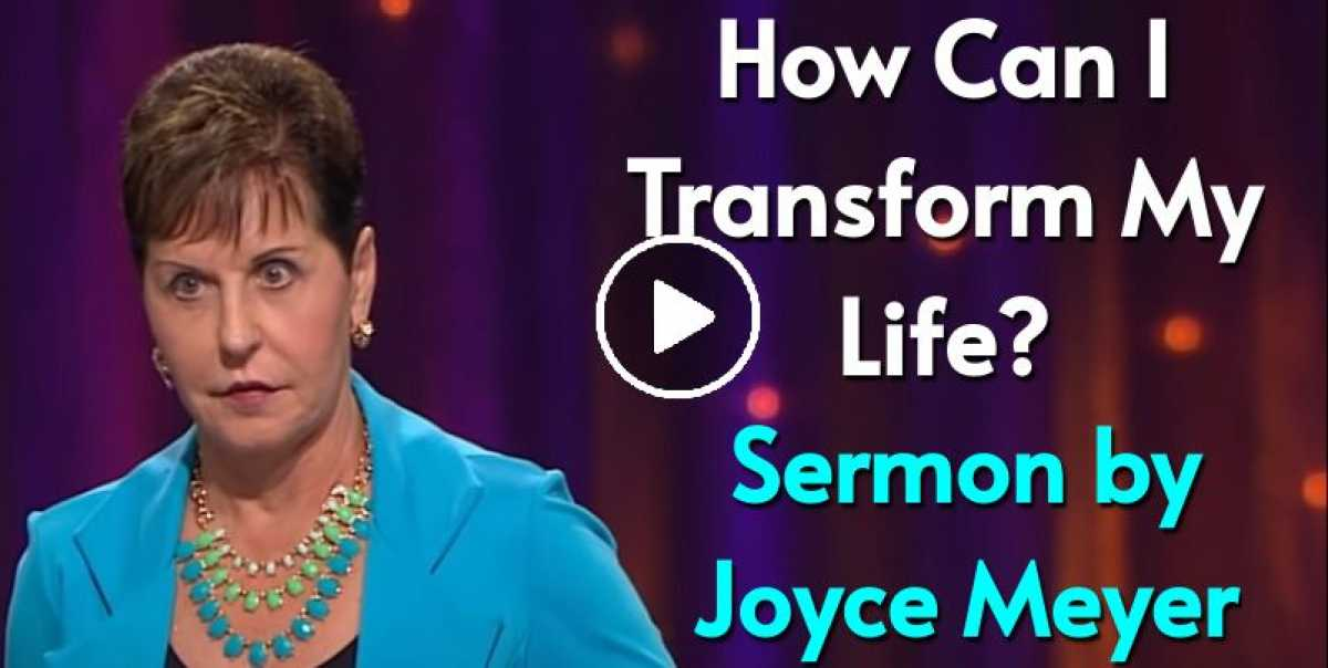 How Can I Transform My Life? - Joyce Meyer
