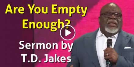 Are You Empty Enough? - Bishop T.D. Jakes (December-18-2020)