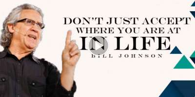 Bill Johnson - Don't just accept where you are at in life (September-07-2019)