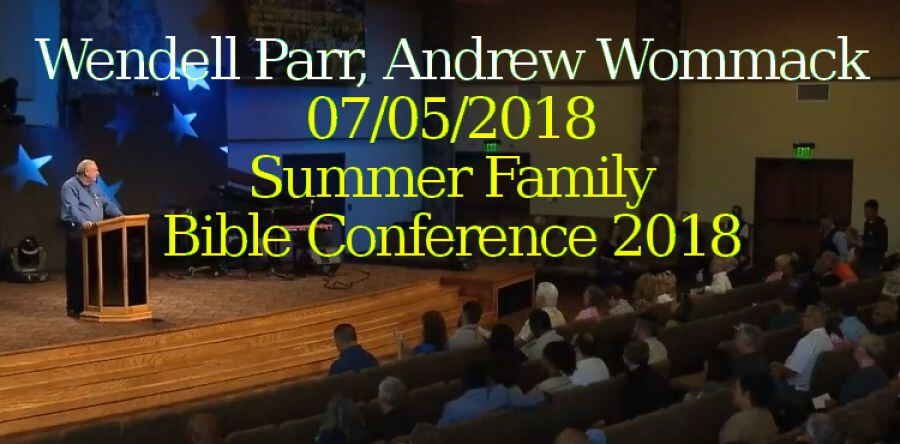 Wendell Parr, Andrew Wommack - 07/05/2018 - Summer Family Bible Conference 2018