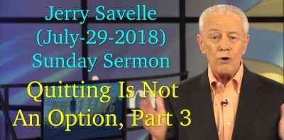 Quitting Is Not An Option, Part 3 - Jerry Savelle (July-29-2018) Sunday Sermon