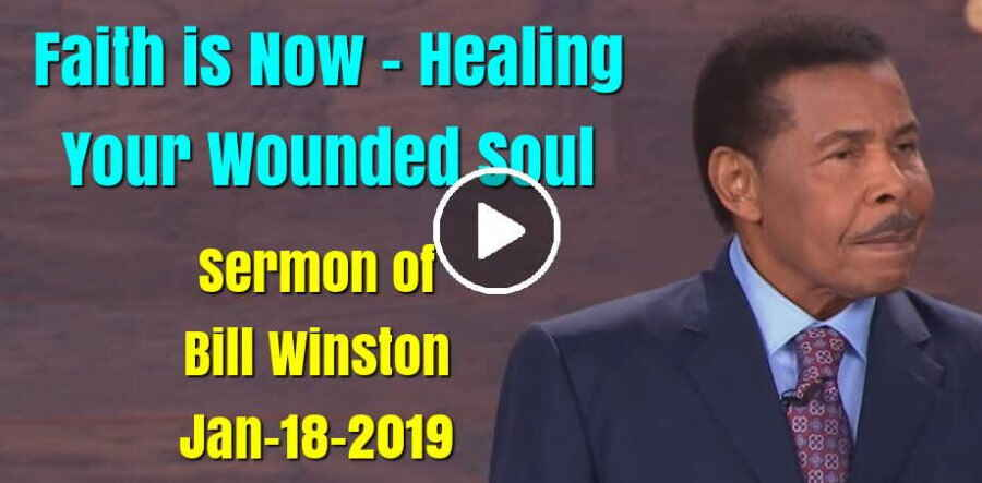 Faith is Now - Healing Your Wounded Soul - Bill Winston (January-18-2019)