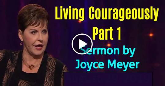 Living Courageously - Part 1 - Joyce Meyer (January-21-2019)