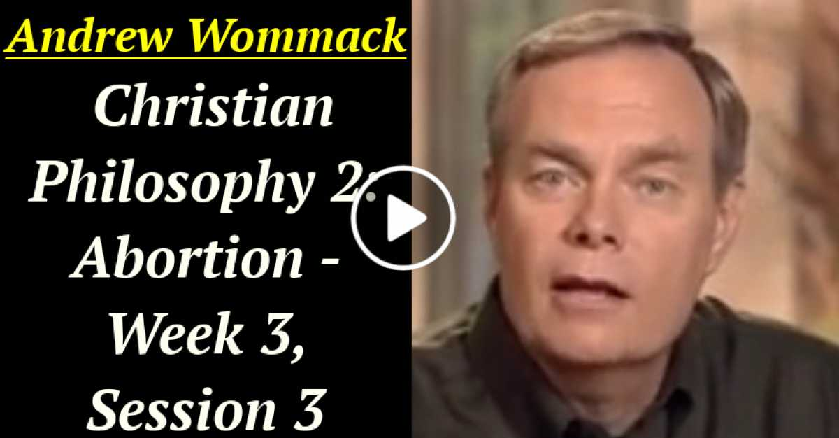 Andrew Wommack: Christian Philosophy 2: Abortion - Week 3, Session 3 (August-22-2020)