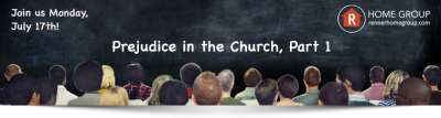 Home Group - Prejudice in the Church—Part 1, July 17, 2017 Rick Renner