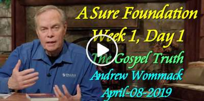 A Sure Foundation - Week 1, Day 1 - The Gospel Truth - Andrew Wommack (April-08-2019)