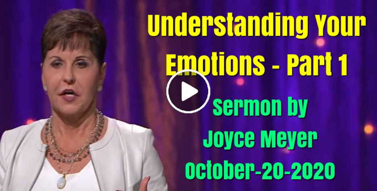 Understanding Your Emotions - Part 1 - Joyce Meyer (October-20-2020)